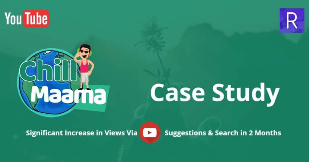 chill maama youtube search engine optimization case study
